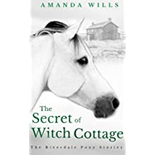 The Secret of Witch Cottage: Volume 5 (The Riverdale Pony Stories)
