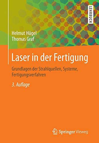 Laser in der Fertigung: Grundlagen der Strahlquellen, Systeme, Fertigungsverfahren (Die Schweißens Physik Des)