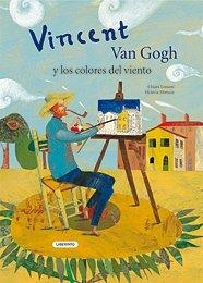 Vincent Van Gogh y los colores del viento / Vincent Van Gogh and the Colors of the Wind (Album Ilustrado / Illustrated Album) por Chiara Lossani
