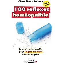 100 réflexes homéopathie: Le guide indispensable pour soigner les maux de tous les jours (French Edition)