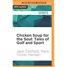 Chicken Soup for the Soul: Tales of Golf and Sport: The Joy, Frustration, and Humor of Golf and Sport by Jack Canfield (2016-07-05)