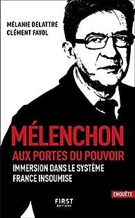 Mélenchon : Aux portes du pouvoir par Fayol