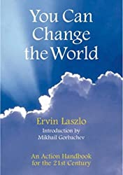You Can Change the World: An Action Handbook for the 21st Century by Ervin Laszlo (2002-09-30)