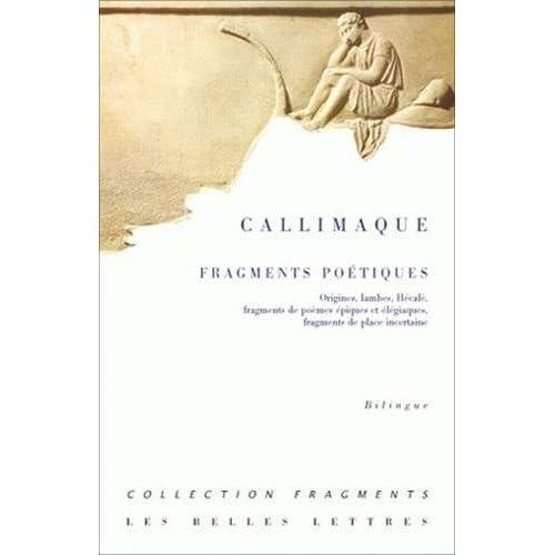 Fragments poétiques: Origines, Iambes, Hécalè, fragments de poèmes épiques et élégiaques, fragments de place incertaine