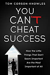 You Can't Cheat Success!: How The Little Things You Think Aren't Important Are The Most Important of All (English Edition)
