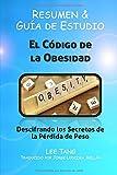 Resumen & Guía de Estudio - El Código de la Obesidad: Descifrando los Secretos de la Pérdida de Peso: Resumen & Guía de Estudio