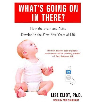 [(What's Going on in There?: How the Brain and Mind Develop in the First Five Years of Life)] [Author: Lise Eliot] published on (March, 2012)