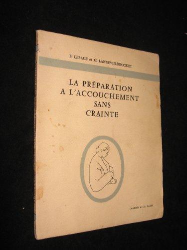 La Préparation à l'accouchement sans crainte : Par F. Lepage et G. Langevin-Droguet par Langevin-Droguet G. Lepage F.