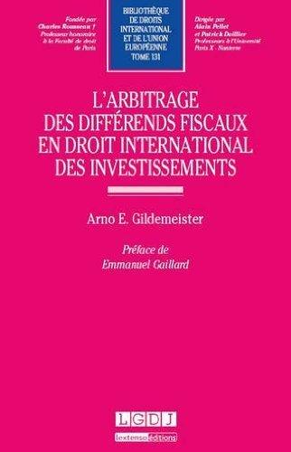 L'arbitrage des diffrends fiscaux en droit international des investissements. Tome 131 de Arno E. Gildemeister (22 octobre 2013) Broch