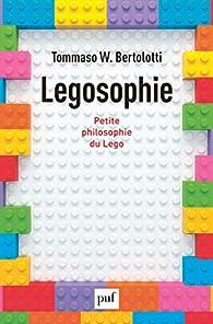 Legosophie: Petite philosophie du Lego par  Tommaso W. Bertolotti