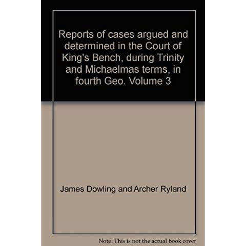 Reports of cases argued and determined in the Court of King's Bench, during Trinity and Michaelmas terms, in fourth Geo. Volume
