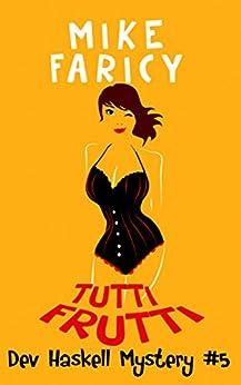 Tutti Frutti (Dev Haskell - Private Investigator, Book 5) by [Faricy, Mike]