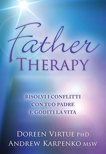 Father therapy. Risolvi i problemi con tuo padre e goditi la vita
