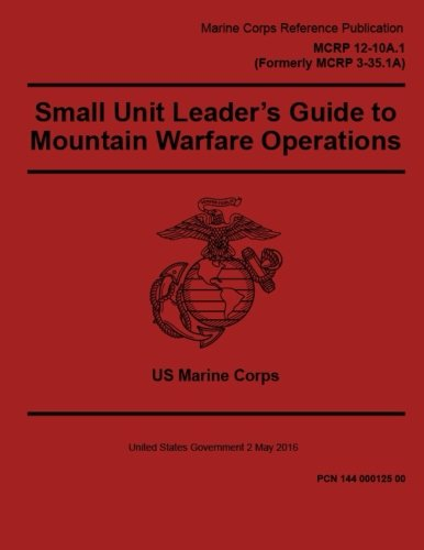 marine-corps-reference-publication-mcrp-12-10a1-small-unit-leaders-guide-to-mountain-warfare-operati