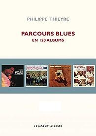 Parcours blues en 150 albums par Philippe Thieyre