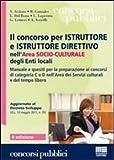 Il Concorso per Istruttore e Istruttore Direttivo nell'area Socio-Culturale degli Enti Locali: Manuale e Quesiti per la Preparazione ai Concorsi di Categoria C e D