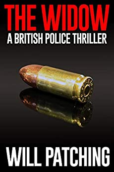 The Widow: A British Police Thriller (Deadly Inspirations Book 1) by [Patching, Will]