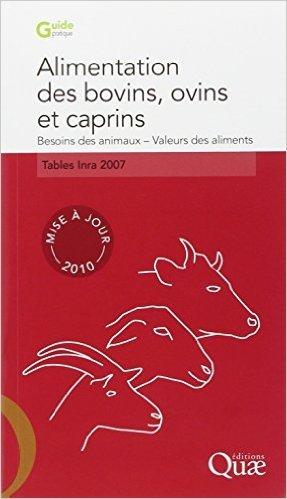 Alimentation des bovins, ovins et caprins. Besoin des animaux, Valeurs des aliments. Mise à jour 2010 (1Cédérom) de Tables Inra 2007 ( 14 octobre 2010 )