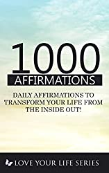 1000 Affirmations: Daily Affirmations to Transform your life from the inside out! (Personal Growth, Affirmations, goal setting) (English Edition)