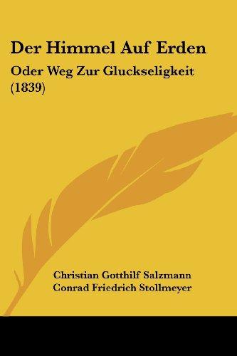 Der Himmel Auf Erden: Oder Weg Zur Gluckseligkeit (1839)