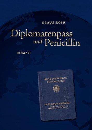 Diplomatenpass und Penicillin: Roman -