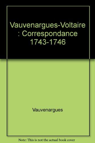 Vauvenargues-Voltaire : Correspondance 1743-1746