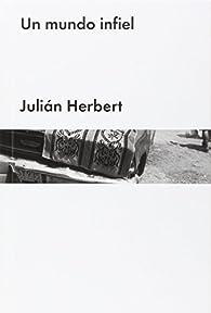 UN MUNDO INFIEL par  Julián Herbert