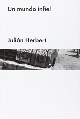 UN MUNDO INFIEL (Narrativa Española) por Julián Herbert Chávez
