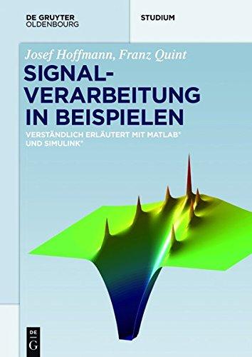 Signalverarbeitung in Beispielen: Verständlich erläutert mit Matlab und Simulink (De Gruyter Studium)