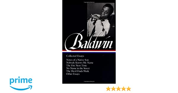 james baldwin collected essays notes of a native son nobody james baldwin collected essays notes of a native son nobody knows my the fire next time no in the street the devil finds work library