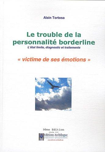 Le trouble de la personnalité borderline : L'état limite, diagnostic et traitements. Victime de ses émotions par Alain Tortosa