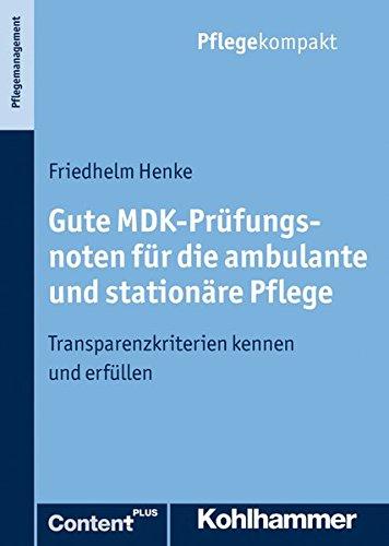 Gute MDK-Prüfungsnoten für die ambulante und stationäre Pflege: Transparenzkriterien kennen und erfüllen (Pflegekompakt)