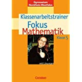 Fokus Mathematik - Kernlehrpläne Gymnasium Nordrhein-Westfalen: 5. Schuljahr - Klassenarbeitstrainer mit eingelegten Musterlösungen