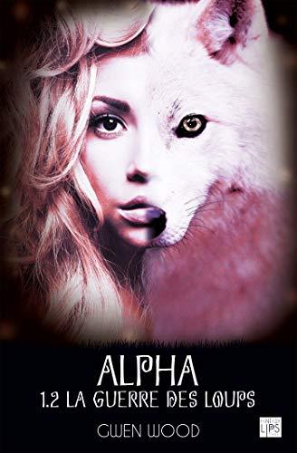 Alpha - La guerre des loups - Tome 1 - Partie 2 par Gwen Wood