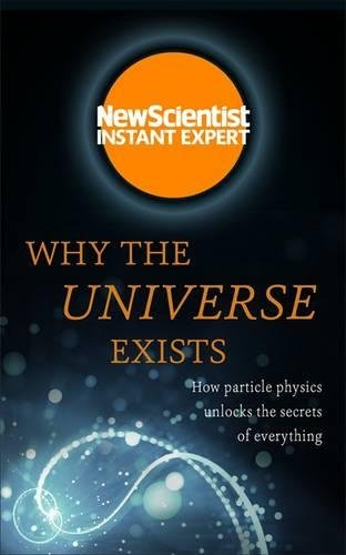 why-the-universe-exists-how-particle-physics-unlocks-the-secrets-of-everything