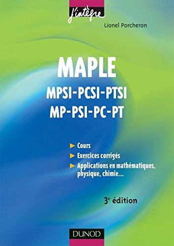 Maple - 3ème édition - Cours et applications - MPSI-PCSI-PTSI, MP-PSI-PC-PT par Lionel Porcheron