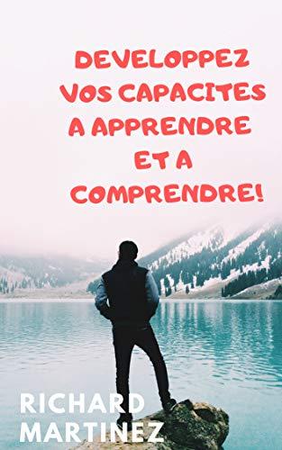 Couverture du livre DEVELOPPEZ VOS CAPACITES A APPRENDRE ET A COMPRENDRE!: Vaincre ses blocages et son manque de motivation