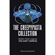 The Creepypasta Collection: Modern Uban Legends You Can't Unread