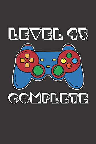Level 45 Complete: 45th Birthday Notebook (Funny Video Gamers Bday Gifts for Men)