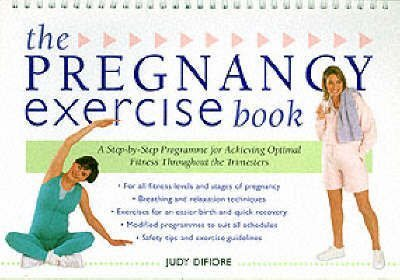 The Pregnancy Exercise Book : A Step-By-Step Program for Achieving Optimal Fitness Throughout the Trimesters