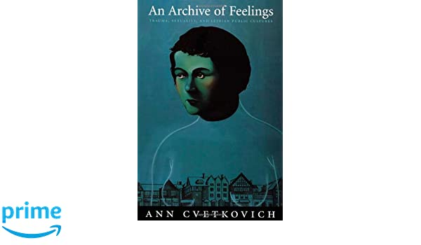 An archive of feelings trauma sexuality and lesbian public cultures