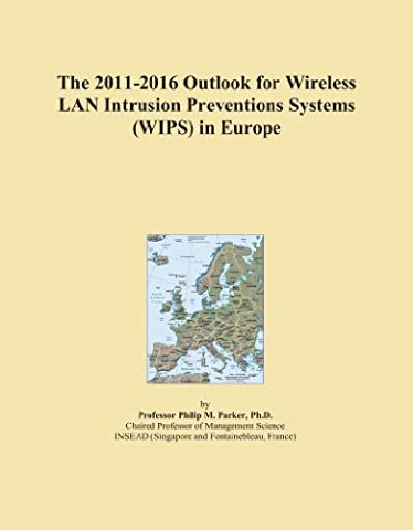 The 2011-2016 Outlook for Wireless LAN Intrusion Preventions Systems (WIPS) in Europe