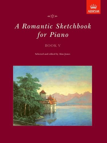 A Romantic Sketchbook for Piano, Book V: Bk. 5 (Romantic Sketchbook for Piano (ABRSM))