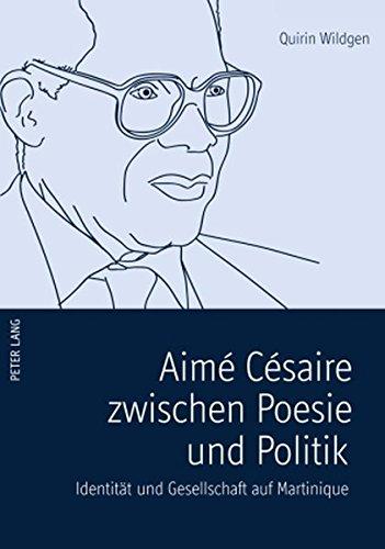 Aimé Césaire zwischen Poesie und Politik: Identität und Gesellschaft auf Martinique (Europäische Hochschulschriften / European University Studies / ... Series 22: Sociology / Série 22: Sociologie)