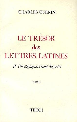 Le trésor des lettres latines : Tome 2, Des élégiaques à saint Augustin