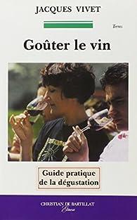 Gouter Le Vin Guide Pratique De La Degustation Babelio