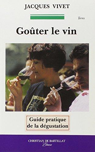 Goûter le vin : Guide pratique de la dégustation