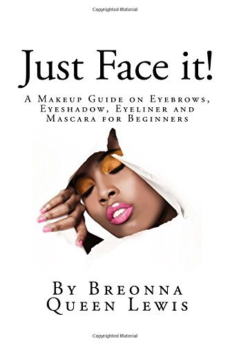 Just Face it!: A Makeup Guide on Eyebrows, Eyeshadow, Eyeliner and Mascara for Be: Volume 2 by Breonna Queen Lewis (2015-09-24)