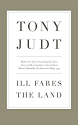 Ill Fares The Land: A Treatise On Our Present Discontents by Professor Tony Judt (2010-03-25)