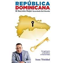 República Dominicana: El secreto mejor guardado del mundo: The Best Kept Secret in the World: Dominican Republic